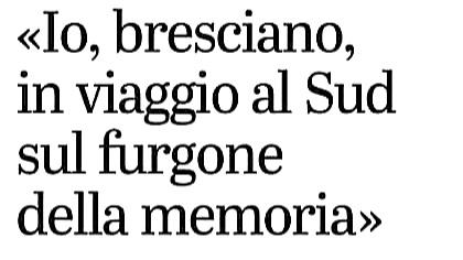 Giornale di Brescia – Io bresciano sul furgone della memoria